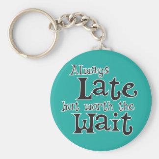 Immer spät aber wert die Wartezeit Schlüsselanhänger