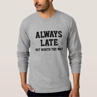 Immer spät aber wert die Wartezeit T-Shirt