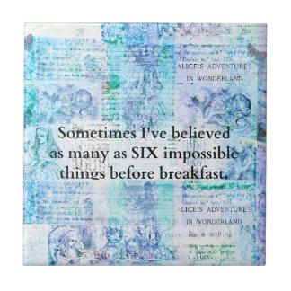 Inspirational Alice im Wunderland ZITAT Keramikfliese