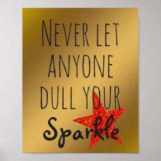Inspirierend Gold des Zitat-| Dull nie Ihren Poster