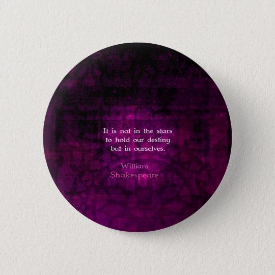Inspirierend Schicksals-Zitat William Shakespeares Runder Button 5,7 Cm