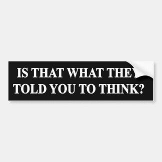 Ist das, was sie Ihnen sagten, zum zu denken? Autoaufkleber