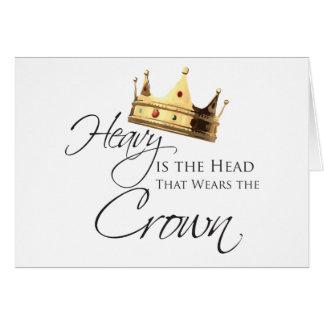Ist der Kopf schwer, der die Krone trägt Karte