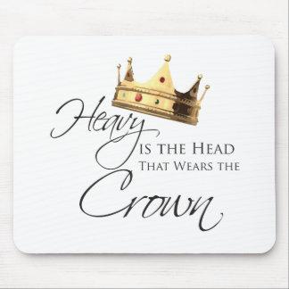 Ist der Kopf schwer, der die Krone trägt Mauspad