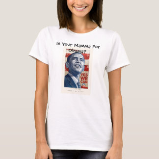 Ist Ihr Mamma für Obama? T-Shirt