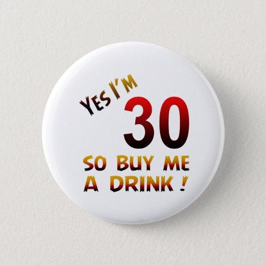 Ja bin ich 30, also kaufen Sie mich ein Getränk! Runder Button 5,7 Cm
