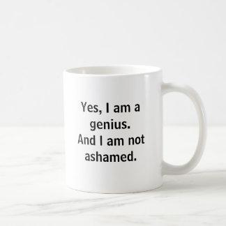 Ja bin ich ein Genie. Und ich bin nicht beschämt Tasse