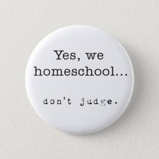 Ja wir Homeschool… Urteilen Sie nicht Runder Button 5,1 Cm