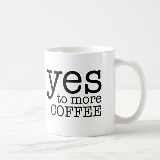 Ja zu mehr Kaffee Tasse