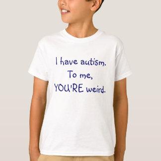 J'ai l'autisme à moi, VOUS suis de T-shirt étrange