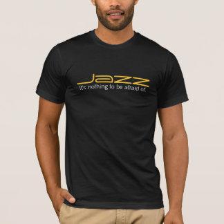 Jazzmusik ist nichts, vor Angst zu haben T-Shirt