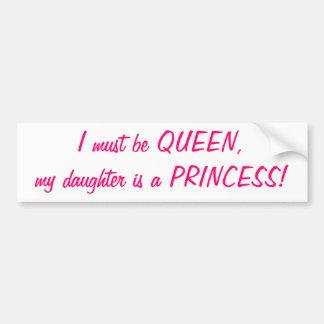 Je dois être reine, ma fille est un autocollant de adhésifs pour voiture