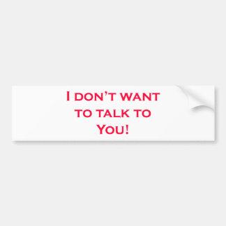 Je ne veux pas vous parler autocollant de voiture