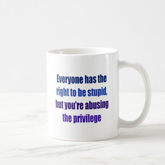 Jeder hat das Recht, dumm zu sein Kaffeetasse