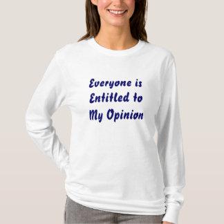 """""""Jeder wird betitelt zu meiner Meinung """" T-Shirt"""