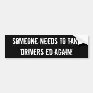 Jemand muss Fahrern Bildung wieder nehmen Autoaufkleber