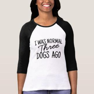 J'étais il y a les trois chiens normaux t-shirt