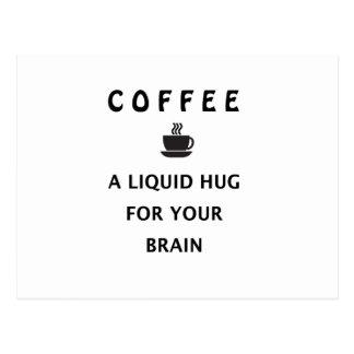 Kaffee-flüssige Umarmung für Ihr Gehirn Postkarte