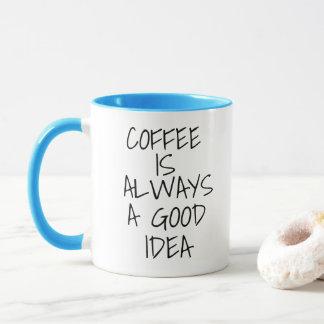 Kaffee ist immer eine gute Idee Tasse