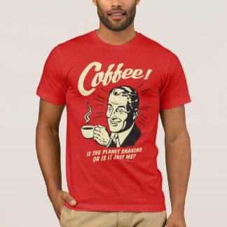 Kaffee: Sind das Planeten-Rütteln oder gerade ich T-Shirt
