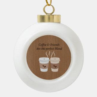 Kaffee u. Freunde sind die perfekte Keramik Kugel-Ornament