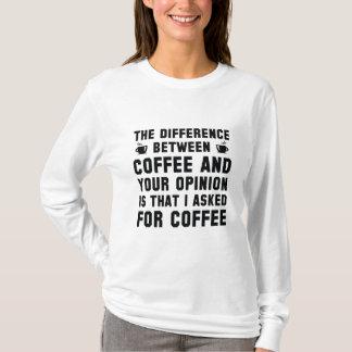 Kaffee und Ihre Meinung T-Shirt