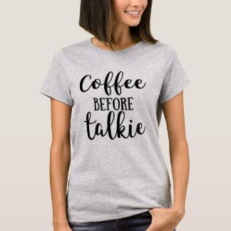 Kaffee vor Talkie T-Shirt