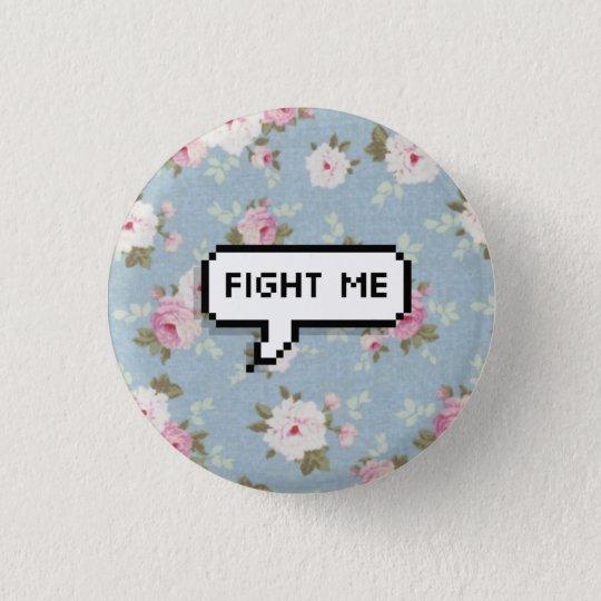 Kämpfen Sie mich BlumenPinback Knopf Runder Button 3,2 Cm
