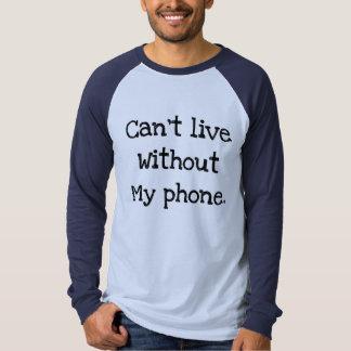 Kann nicht ohne mein Telefon leben T-Shirt