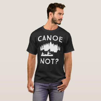 Kanu nicht? Spaßwassererholungskanu-Reise-Spaß T-Shirt