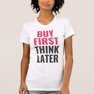 Kaufen Sie zuerst, denken Sie später - zentriert T-Shirt