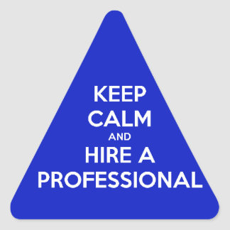 Keep calm and hire a professional dreieckiger aufkleber