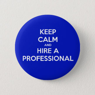Keep calm and hire a professional runder button 5,7 cm