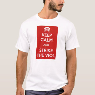 Keep Calm and Strike the Viol T-Shirt