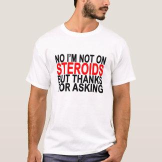 Kein bin ich nicht auf Steroiden aber Dank für das T-Shirt