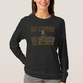 Kein Kaffee kein Workee Internist T-Shirt