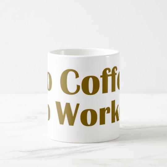 Kein Kaffee kein Workee Tasse