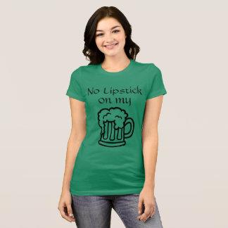 Kein Lippenstift auf meinem Bier T-Shirt