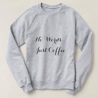 Kein Wort-… gerade Kaffee-Sweatshirt Sweatshirt