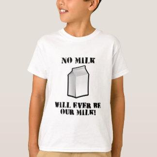 Keine Milch ist überhaupt unsere Milch T-Shirt
