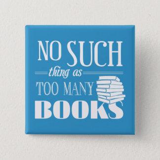 Keine solche Sache wie zu viele Bücher Quadratischer Button 5,1 Cm