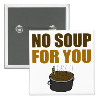 Keine Suppe für Sie Knopf Quadratischer Button 5,1 Cm