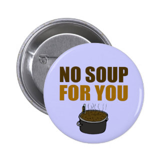 Keine Suppe für Sie Runder Button 5,7 Cm