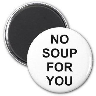 Keine Suppe für Sie Runder Magnet 5,7 Cm