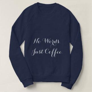 Keine Wörter, gerade Kaffee-Sweatshirt Sweatshirt