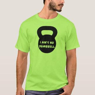 Kettlebell - I Ain ` t kein Dumbell Logo T-Shirt