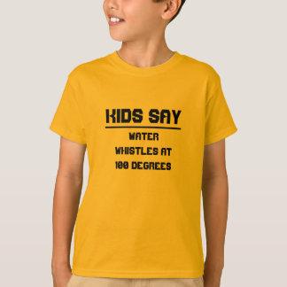 Kinder sagen: Wasser pfeift bei 100 Grad T-Shirt