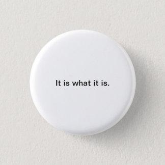 Kleine Wörter: Es ist, was es ist Runder Button 2,5 Cm