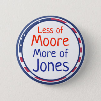 Kleiner von Moore, mehr von Jones, Politiker-Knopf Runder Button 5,1 Cm
