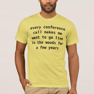 Konferenzanrufe lassen mich wollen, um T-Shirt